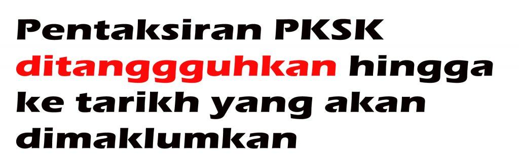 Pentaksiran PKSK ditangguhkan.